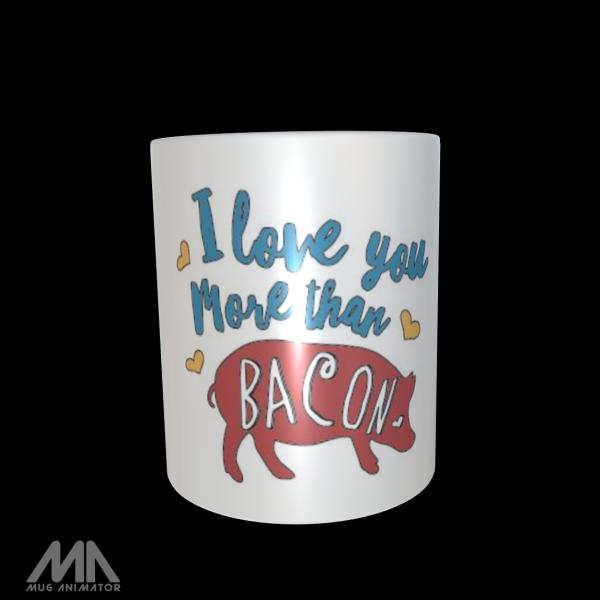 "Tasse bedruckt ""I Love You More Than Bacon"""